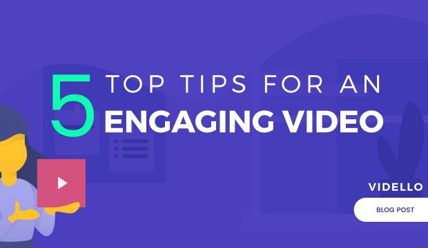 5 Top Tips For An Engaging Video - Vidello Blog